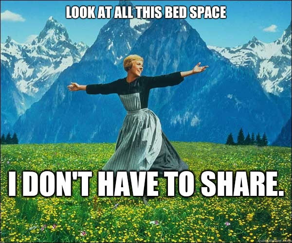 look at all this bed space I don't have to share.  - look at all this bed space I don't have to share.   Look At All The Fucks I Give