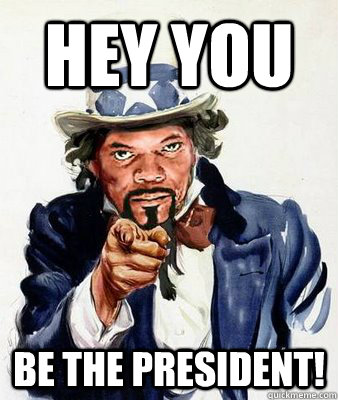 Hey you Be the President!