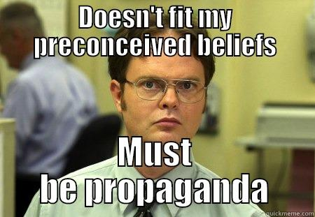 DOESN'T FIT MY PRECONCEIVED BELIEFS MUST BE PROPAGANDA Schrute