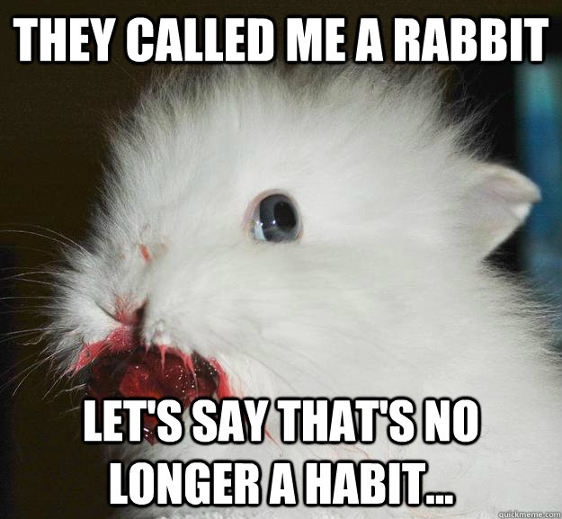 They called me a rabbit Let's say that's no longer a habit...