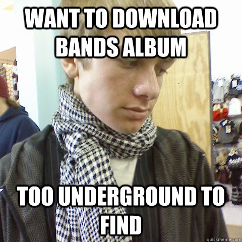 Want to download bands album Too underground to find