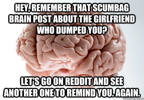 Hey, remember that scumbag brain post about the girlfriend