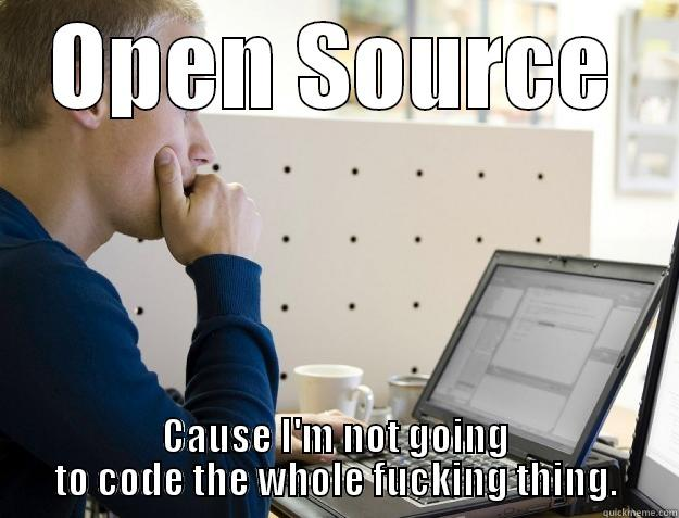 Open Source Programming - OPEN SOURCE CAUSE I'M NOT GOING TO CODE THE WHOLE FUCKING THING. Programmer