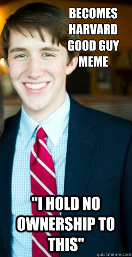 Becomes Harvard Good Guy Meme