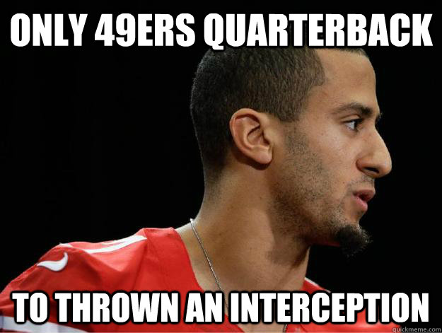 Only 49ers quarterback to thrown an interception sad kaepernick only 49ers quarterback to thrown an interception voltagebd Image collections
