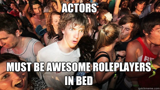 Actors  must be awesome roleplayers in bed - Actors  must be awesome roleplayers in bed  Sudden Clarity Clarence
