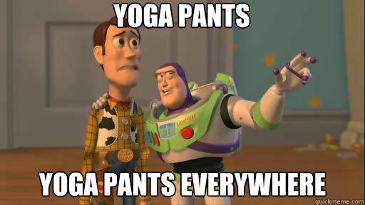 YOGA PANTS  YOGA PANTS everywhere - YOGA PANTS  YOGA PANTS everywhere  Everywhere