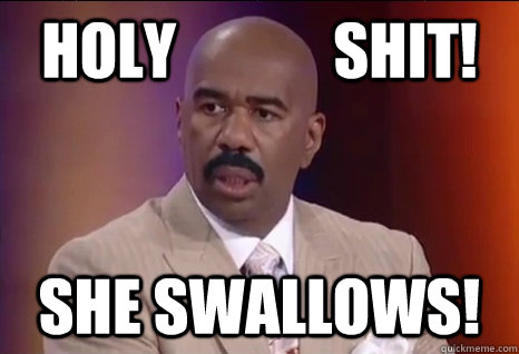 HOLY             SHIT!      SHE SWALLOWS!  Steve Harvey