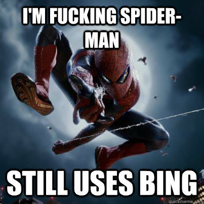 I'm fucking spider-man Still uses Bing - I'm fucking spider-man Still uses Bing  The Amazing Spider-man  Bing
