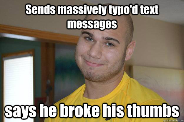 Sends massively typo'd text messages says he broke his thumbs