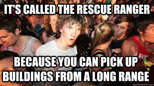 It's called the rescue ranger Because you can pick up buildings from a long range  - It's called the rescue ranger Because you can pick up buildings from a long range   Sudden Clarity Clarence