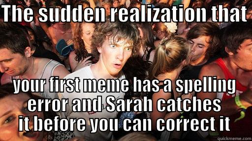 Meme has a spelling error and sarah catches it before you can correct