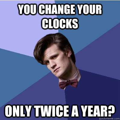 You change your clocks only twice a year?