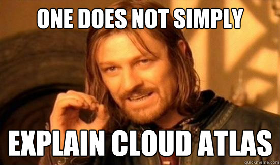 One Does Not Simply explain cloud atlas - One Does Not Simply explain cloud atlas  Boromir