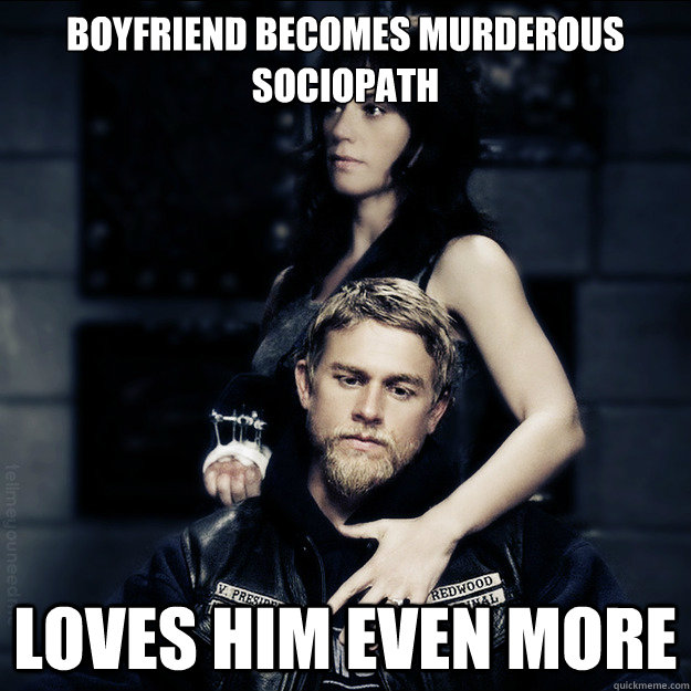 Boyfriend becomes murderous sociopath Loves him even more  SOA Logic