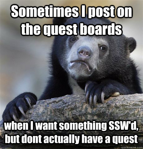 Sometimes I post on the quest boards when I want something SSW'd, but dont actually have a quest - Sometimes I post on the quest boards when I want something SSW'd, but dont actually have a quest  Confession Bear