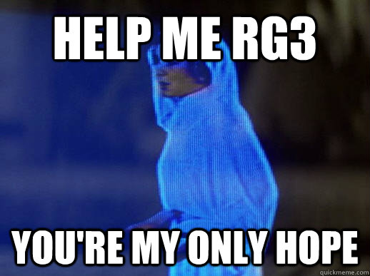Help me RG3 you're my only hope - Help me RG3 you're my only hope  help me obi-wan kenobi
