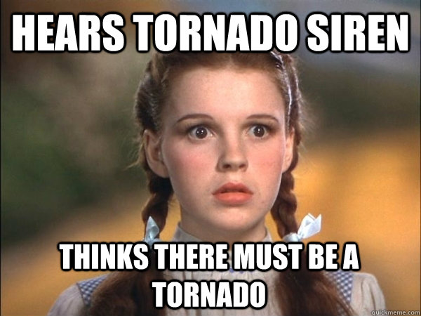 2e540e6524c2132e64c695da2ce027840842b6ff459b17d947b96ddcb83177c3 hears tornado siren thinks there must be a tornado awkward