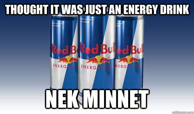 Thought it was just an energy drink Nek minnet - Thought it was just an energy drink Nek minnet  Good Guy Redbull