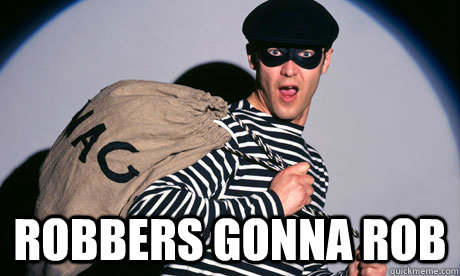 2e56243cb65df0e9e6529261212c5ddb94edcf046a7e2be59e41088ea42fe883 robbers gonna rob good guy bank robber quickmeme