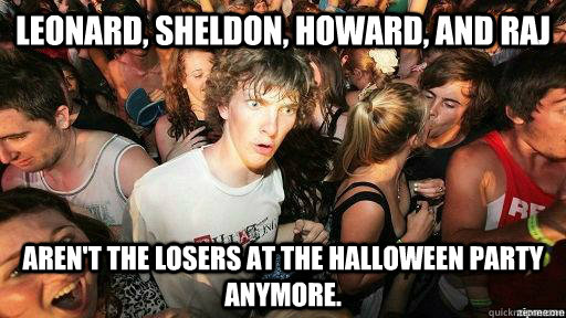 Leonard, Sheldon, Howard, and Raj aren't the losers at the Halloween party anymore.