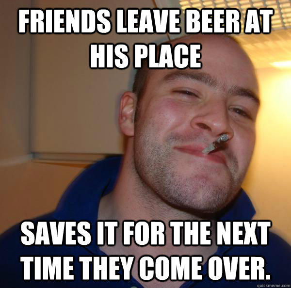 Friends leave beer at his place Saves it for the next time they come over. - Friends leave beer at his place Saves it for the next time they come over.  Misc