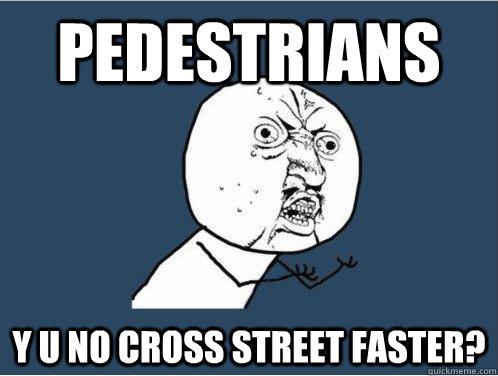 pedestrians y u no cross street faster?