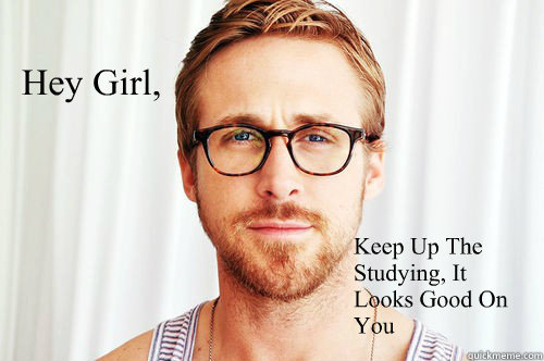 Hey Girl, Keep Up The Studying, It Looks Good On You