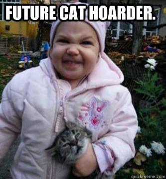 Future Cat Hoarder. - Future Cat Hoarder.  Y U NO GET ME DOG