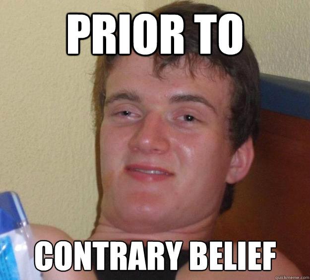 Prior to Contrary belief - Prior to Contrary belief  10 Guy