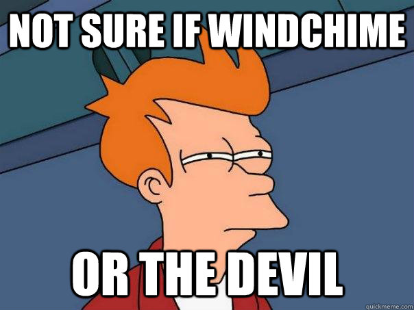 not sure if windchime or the devil - not sure if windchime or the devil  Futurama Fry