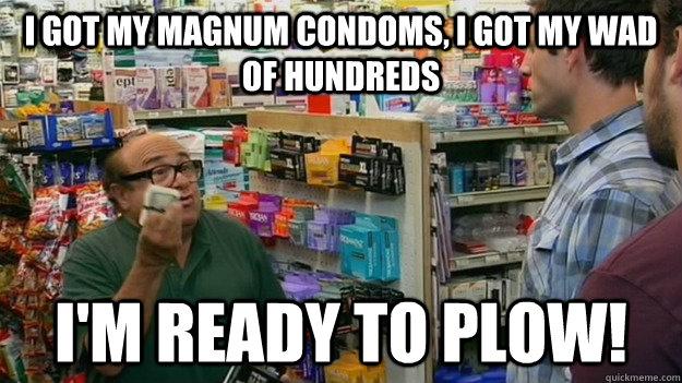 2e8c62e118ae7514a143b4957d4d3475c6df4e43ec7e8bdf2c1748c4d52bd1f3 i got my magnum condoms, i got my wad of hundreds i'm ready to,Magnum Condom Meme