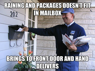 Raining and packages doesn't fit in mailbox Brings to front door and hand delivers