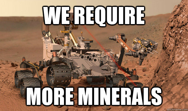 We require  more minerals  Unimpressed Curiosity