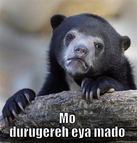 MO DURUGEREH EYA MADO Confession Bear