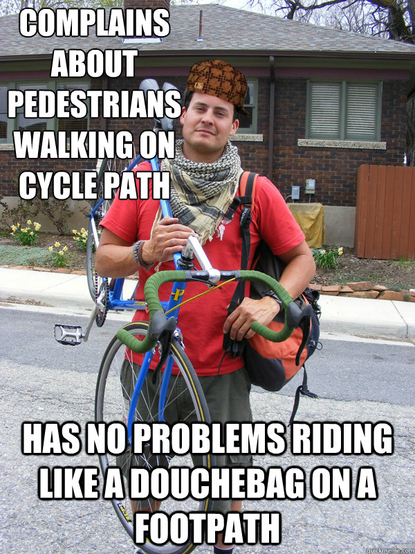 complains about pedestrians walking on cycle path has no problems riding like a douchebag on a footpath