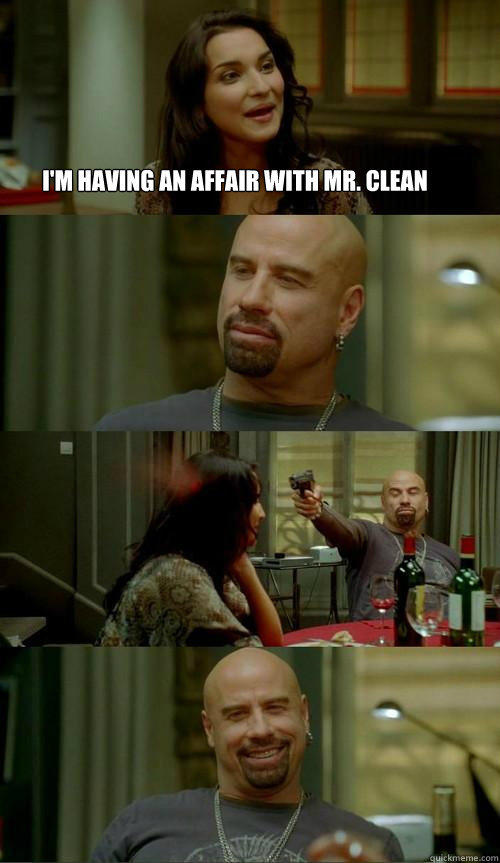 I'm having an affair with Mr. CLean  - I'm having an affair with Mr. CLean   Skinhead John