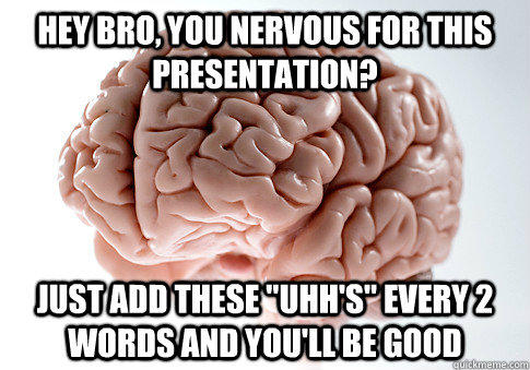 Hey bro, you nervous for this presentation? Just add these