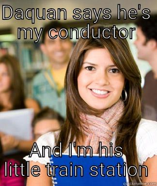 DAQUAN SAYS HE'S MY CONDUCTOR AND I'M HIS LITTLE TRAIN STATION Sheltered College Freshman