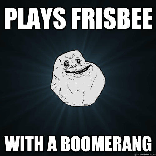 Plays Frisbee with A BOOMERANG - Plays Frisbee with A BOOMERANG  Forever Alone