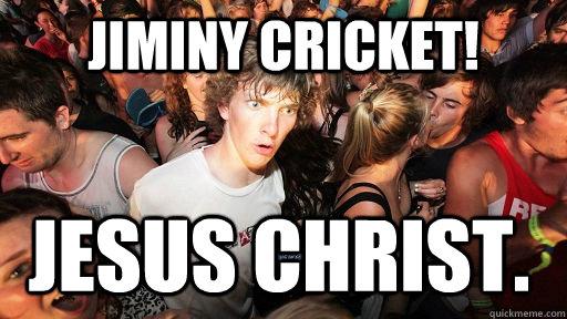 jiminy cricket Jesus Christ Sudden Clarity Clarence quickmeme