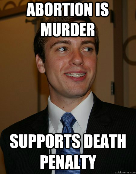 abortion is murder supports death penalty - abortion is murder supports death penalty  College Republican