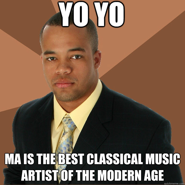 yo yo ma is the best classical music artist of the modern age  - yo yo ma is the best classical music artist of the modern age   Successful Black Man