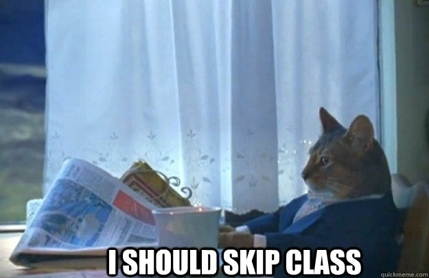 I should skip class - I should skip class  Sophisticated Cat