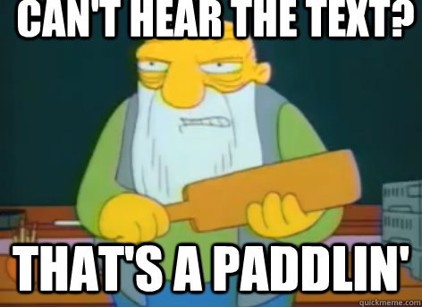 Can't hear the text? that's a paddlin'