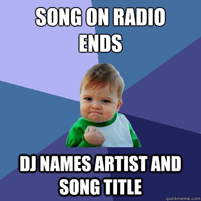 Song on radio  ends DJ names artist and song title - Song on radio  ends DJ names artist and song title  Success Kid