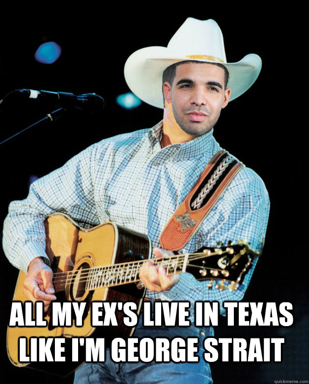 2eedcdb65f3edcbd17a9e27c68b924e579ee023df495de285115e5c7eab6117c all my ex's live in texas like i'm george strait country rapper,George Strait Meme
