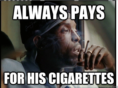 Always pays for his cigarettes