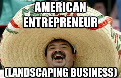American Entrepreneur  (Landscaping business)  - American Entrepreneur  (Landscaping business)   Merry mexican