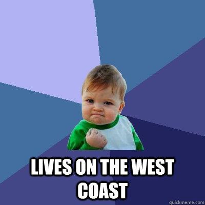 lives on the west coast -  lives on the west coast  Success Kid
